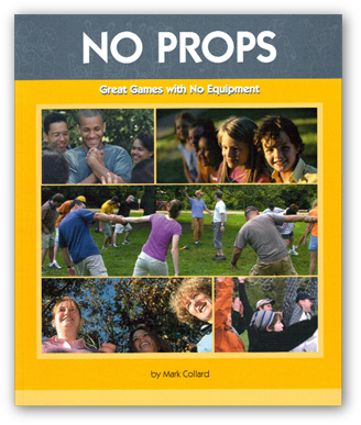 No Props: Great Games with No Equipment - Ice-Breakers, Energisers, Get-To-Know-You Games, Warm-Ups & Stretches, Tag Games, Trust Exercises & Group Problem-Solving Activities